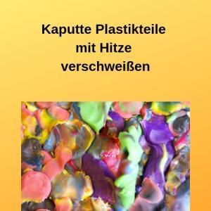 Kaputte Plastikteile mit Hitze verschweißen