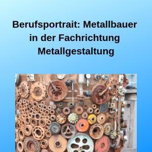 Berufsportrait Metallbauer in der Fachrichtung Metallgestaltung
