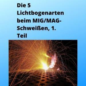 Die 5 Lichtbogenarten beim MIG MAG-Schweißen, 1. Teil