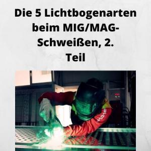 Die 5 Lichtbogenarten beim MIG_MAG-Schweißen, 2. Teil