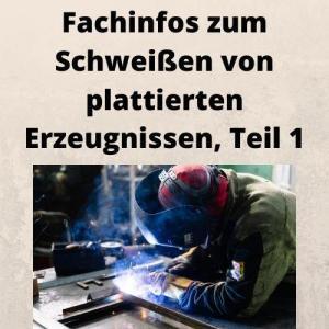 Fachinfos zum Schweißen von plattierten Erzeugnissen, Teil 1