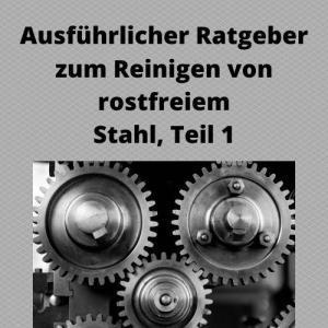 Ausführlicher Ratgeber zum Reinigen von rostfreiem Stahl, Teil 1