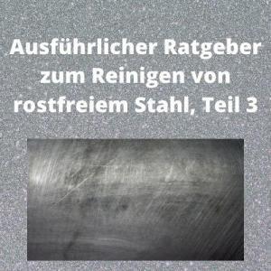 Ausführlicher Ratgeber zum Reinigen von rostfreiem Stahl, Teil 3