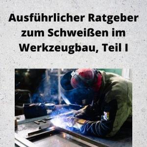 Ausführlicher Ratgeber zum Schweißen im Werkzeugbau, Teil I